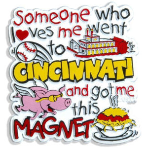 Someone Who Loves Me Went to Cincinnati and got me this Magnet